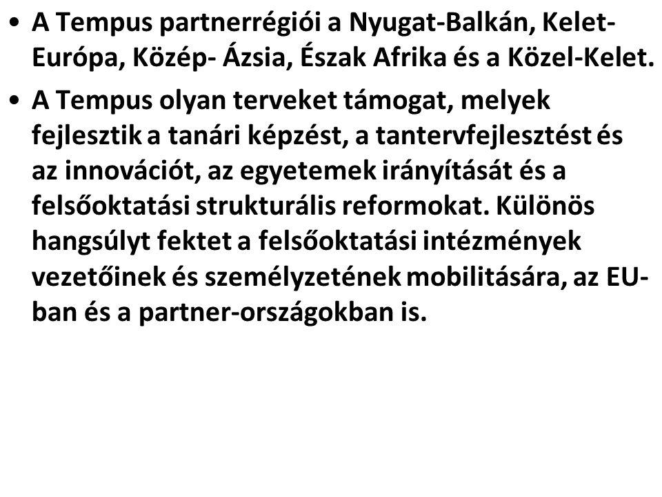 •A Tempus partnerrégiói a Nyugat-Balkán, Kelet- Európa, Közép- Ázsia, Észak Afrika és a Közel-Kelet. •A Tempus olyan terveket támogat, melyek fejleszt
