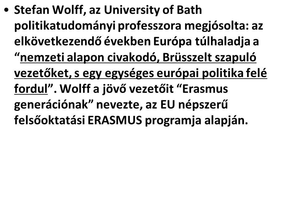 """•Stefan Wolff, az University of Bath politikatudományi professzora megjósolta: az elkövetkezendő években Európa túlhaladja a """"nemzeti alapon civakodó,"""