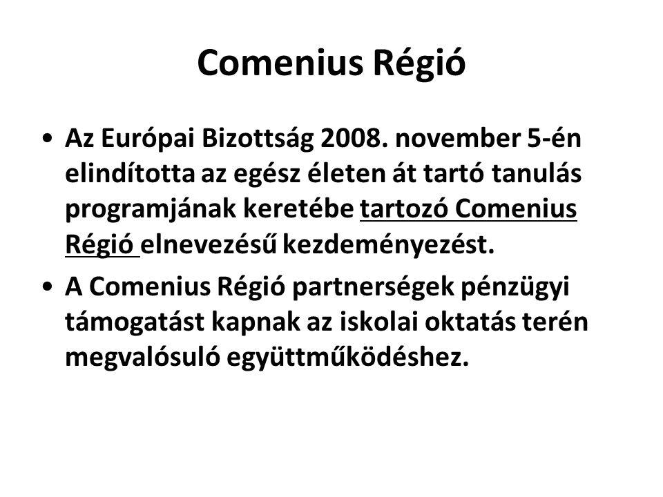 Comenius Régió •Az Európai Bizottság 2008. november 5-én elindította az egész életen át tartó tanulás programjának keretébe tartozó Comenius Régió eln