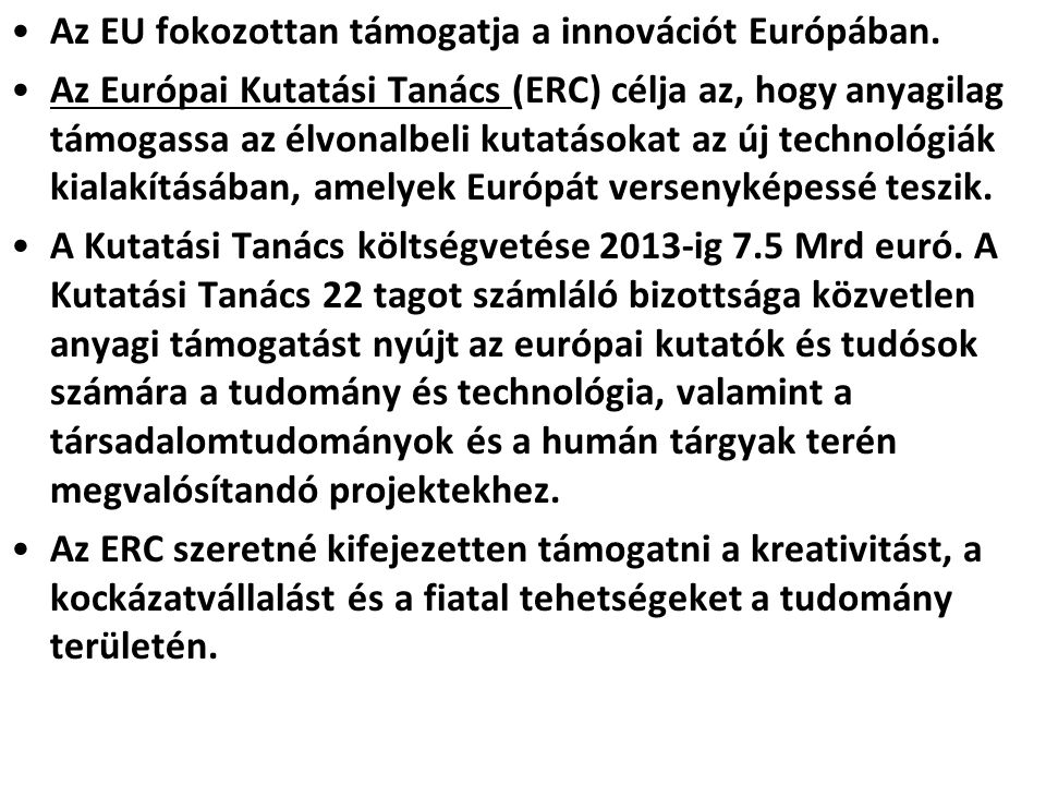 •Az EU fokozottan támogatja a innovációt Európában. •Az Európai Kutatási Tanács (ERC) célja az, hogy anyagilag támogassa az élvonalbeli kutatásokat az