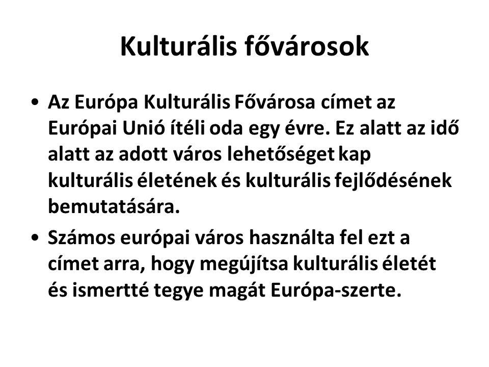 Kulturális fővárosok •Az Európa Kulturális Fővárosa címet az Európai Unió ítéli oda egy évre. Ez alatt az idő alatt az adott város lehetőséget kap kul