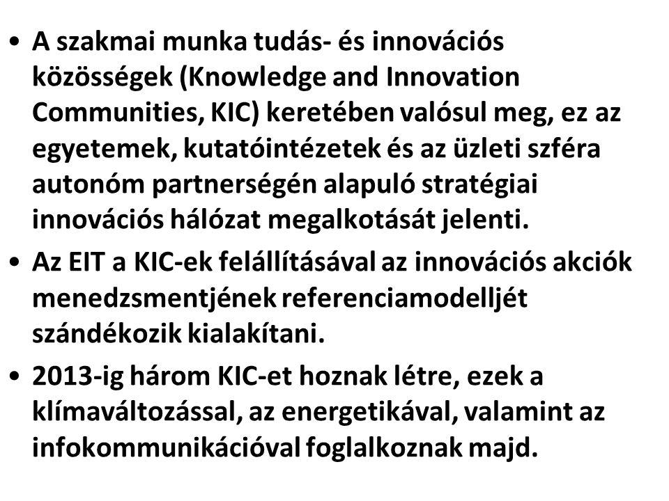 •A szakmai munka tudás- és innovációs közösségek (Knowledge and Innovation Communities, KIC) keretében valósul meg, ez az egyetemek, kutatóintézetek é