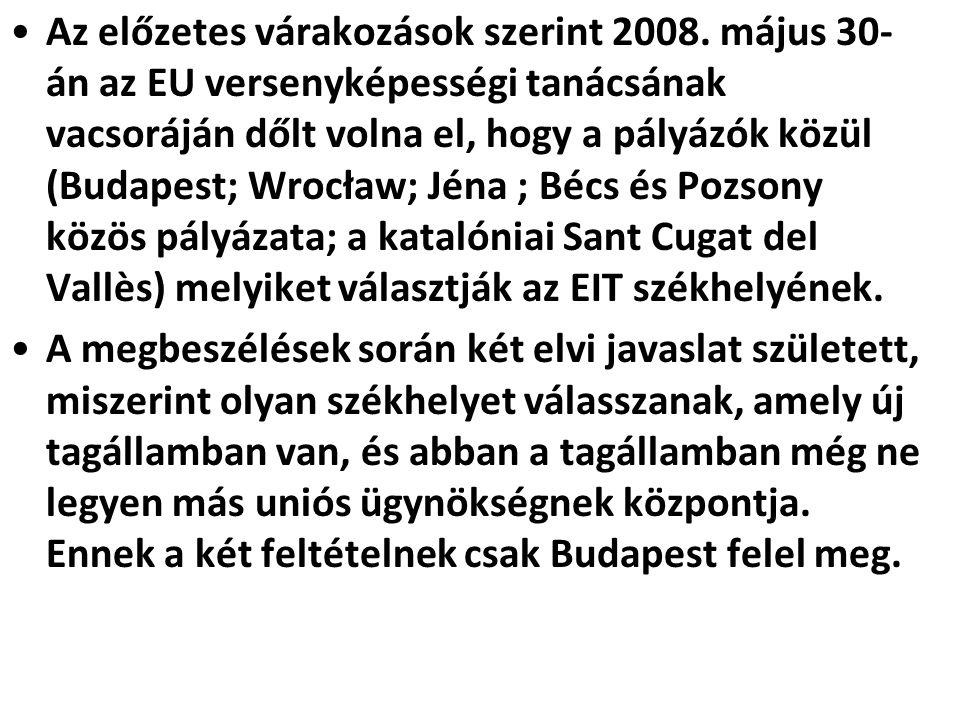 •Az előzetes várakozások szerint 2008. május 30- án az EU versenyképességi tanácsának vacsoráján dőlt volna el, hogy a pályázók közül (Budapest; Wrocł