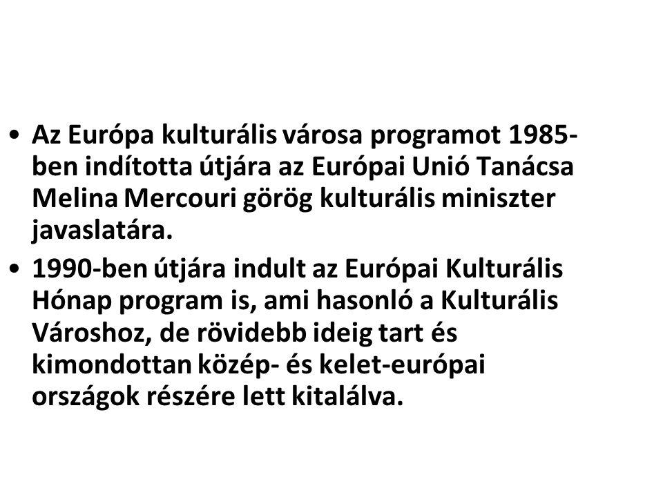 •Az Európa kulturális városa programot 1985- ben indította útjára az Európai Unió Tanácsa Melina Mercouri görög kulturális miniszter javaslatára. •199