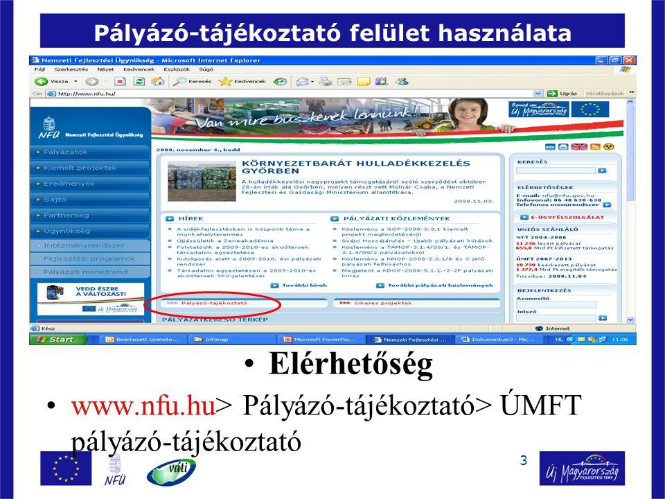 3 Pályázó-tájékoztató felület használata •Elérhetőség •www.nfu.hu> Pályázó-tájékoztató> ÚMFT pályázó-tájékoztató