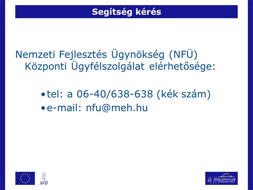 Segítség kérés Nemzeti Fejlesztés Ügynökség (NFÜ) Központi Ügyfélszolgálat elérhetősége: •tel: a 06-40/638-638 (kék szám) •e-mail: nfu@meh.hu