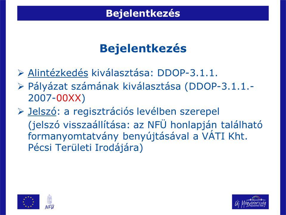 Bejelentkezés  Alintézkedés kiválasztása: DDOP-3.1.1.  Pályázat számának kiválasztása (DDOP-3.1.1.- 2007-00XX)  Jelszó: a regisztrációs levélben sz