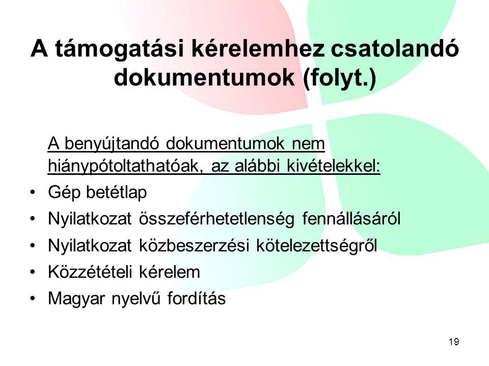 A támogatási kérelemhez csatolandó dokumentumok (folyt.) A benyújtandó dokumentumok nem hiánypótoltathatóak, az alábbi kivételekkel: •Gép betétlap •Nyilatkozat összeférhetetlenség fennállásáról •Nyilatkozat közbeszerzési kötelezettségről •Közzétételi kérelem •Magyar nyelvű fordítás 19