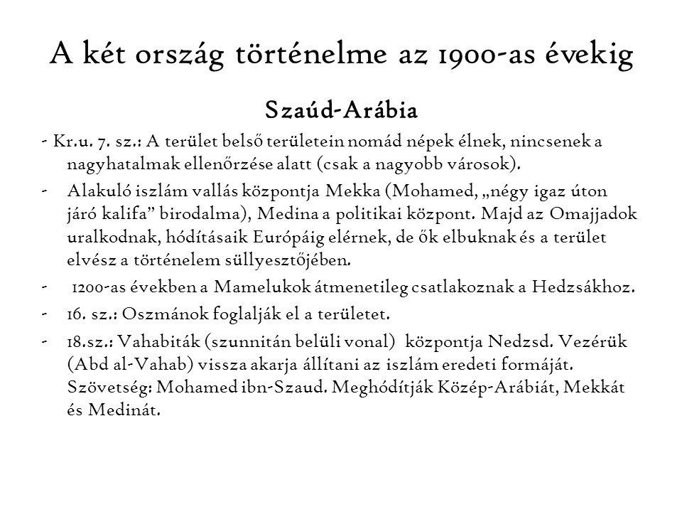 A két ország történelme az 1900-as évekig Szaúd-Arábia - Kr.u. 7. sz.: A terület bels ő területein nomád népek élnek, nincsenek a nagyhatalmak ellen ő