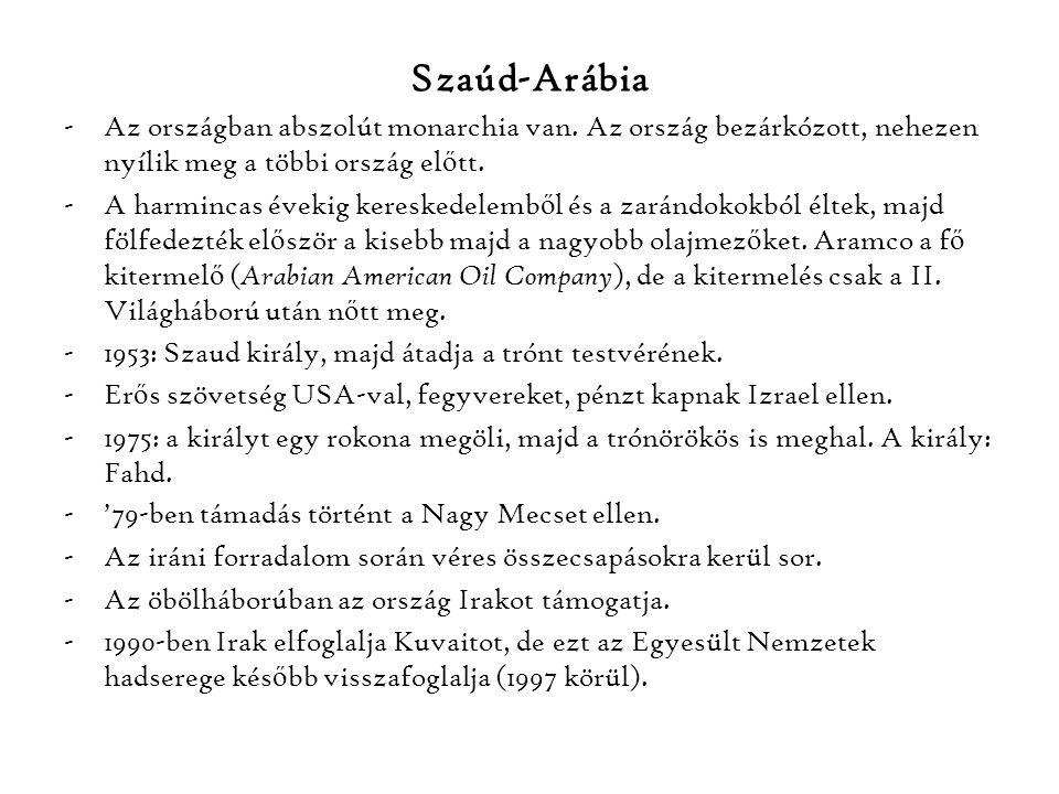 Szaúd-Arábia -Az országban abszolút monarchia van. Az ország bezárkózott, nehezen nyílik meg a többi ország el ő tt. -A harmincas évekig kereskedelemb