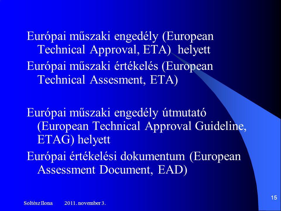 Európai műszaki engedély (European Technical Approval, ETA) helyett Európai műszaki értékelés (European Technical Assesment, ETA) Európai műszaki engedély útmutató (European Technical Approval Guideline, ETAG) helyett Európai értékelési dokumentum (European Assessment Document, EAD) Soltész Ilona 2011.