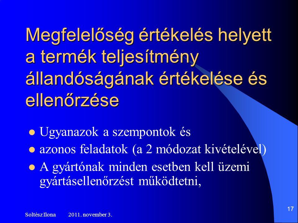 Megfelelőség értékelés helyett a termék teljesítmény állandóságának értékelése és ellenőrzése  Ugyanazok a szempontok és  azonos feladatok (a 2 módozat kivételével)  A gyártónak minden esetben kell üzemi gyártásellenőrzést működtetni, Soltész Ilona 2011.