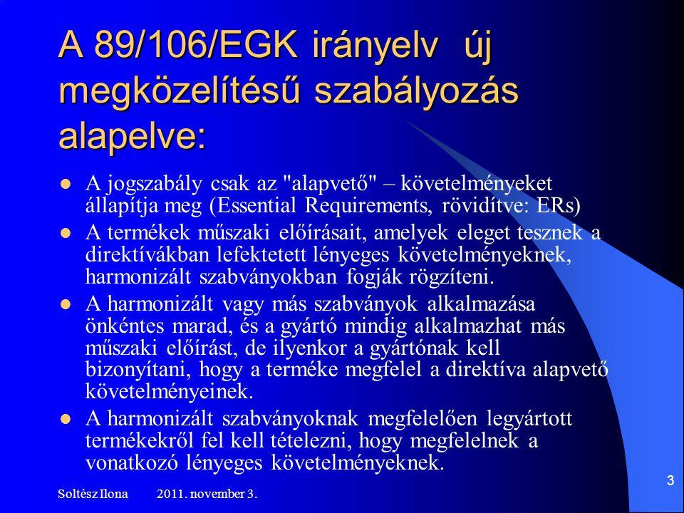 Harmonizált műszaki specifikációk a 305/2011/EU rendelet szerint:  Harmonizált szabvány  Európai értékelési dokumentumok (European Assessment Document, EAD; hasonló a státusa, mint az ETAG-nak) Soltész Ilona 2011.