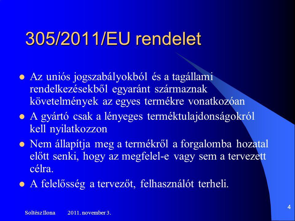 305/2011/EU rendelet  Az uniós jogszabályokból és a tagállami rendelkezésekből egyaránt származnak követelmények az egyes termékre vonatkozóan  A gyártó csak a lényeges terméktulajdonságokról kell nyilatkozzon  Nem állapítja meg a termékről a forgalomba hozatal előtt senki, hogy az megfelel-e vagy sem a tervezett célra.