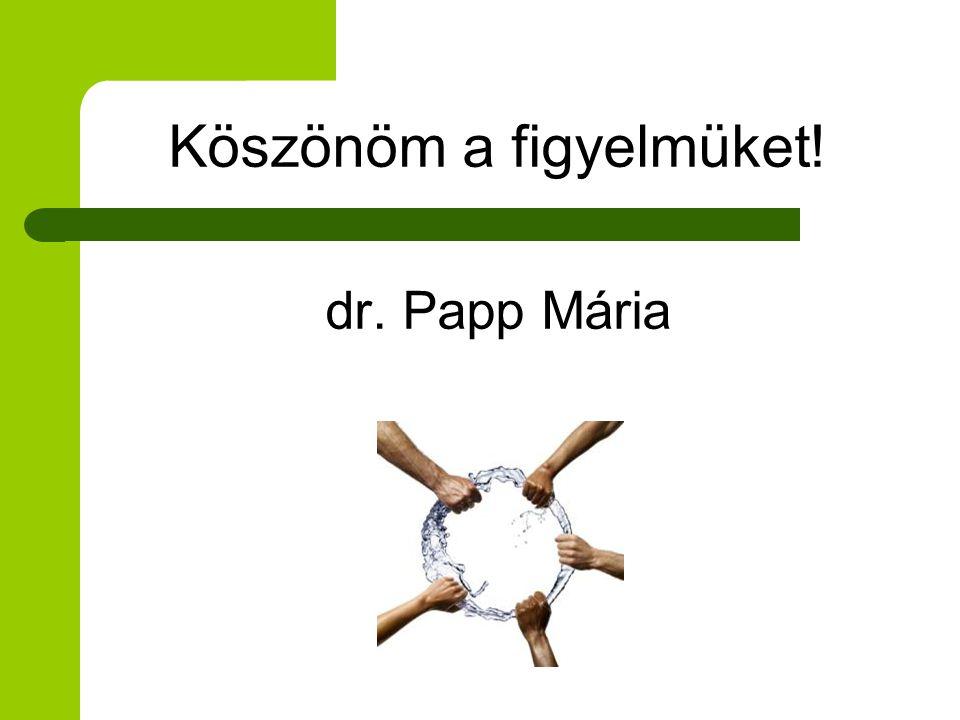Köszönöm a figyelmüket! dr. Papp Mária