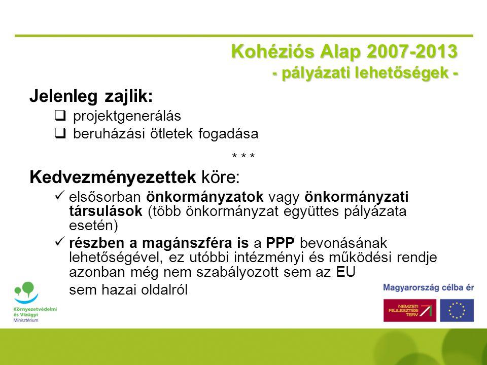 Kohéziós Alap 2007-2013 500 millió EUR évente környezetvédelemre  25 millió EUR határ o Kisprojekt  hazai bírálat o Nagyprojekt  brüsszeli bírálat