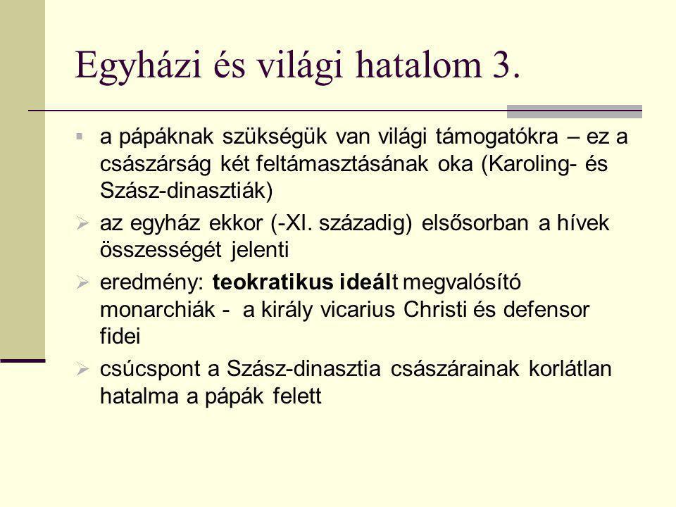 Egyházi és világi hatalom 3.  a pápáknak szükségük van világi támogatókra – ez a császárság két feltámasztásának oka (Karoling- és Szász-dinasztiák)