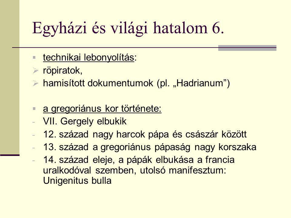 """Egyházi és világi hatalom 6.  technikai lebonyolítás:  röpiratok,  hamisított dokumentumok (pl. """"Hadrianum"""")  a gregoriánus kor története: - VII."""