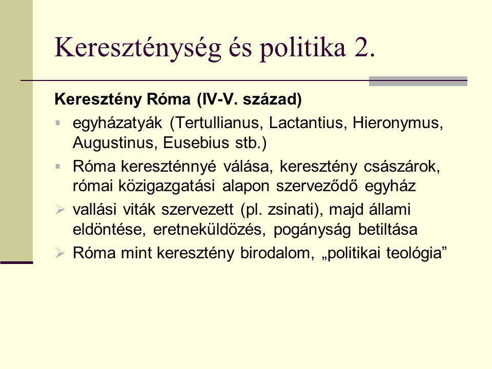 Kereszténység és politika 2. Keresztény Róma (IV-V. század)  egyházatyák (Tertullianus, Lactantius, Hieronymus, Augustinus, Eusebius stb.)  Róma ker