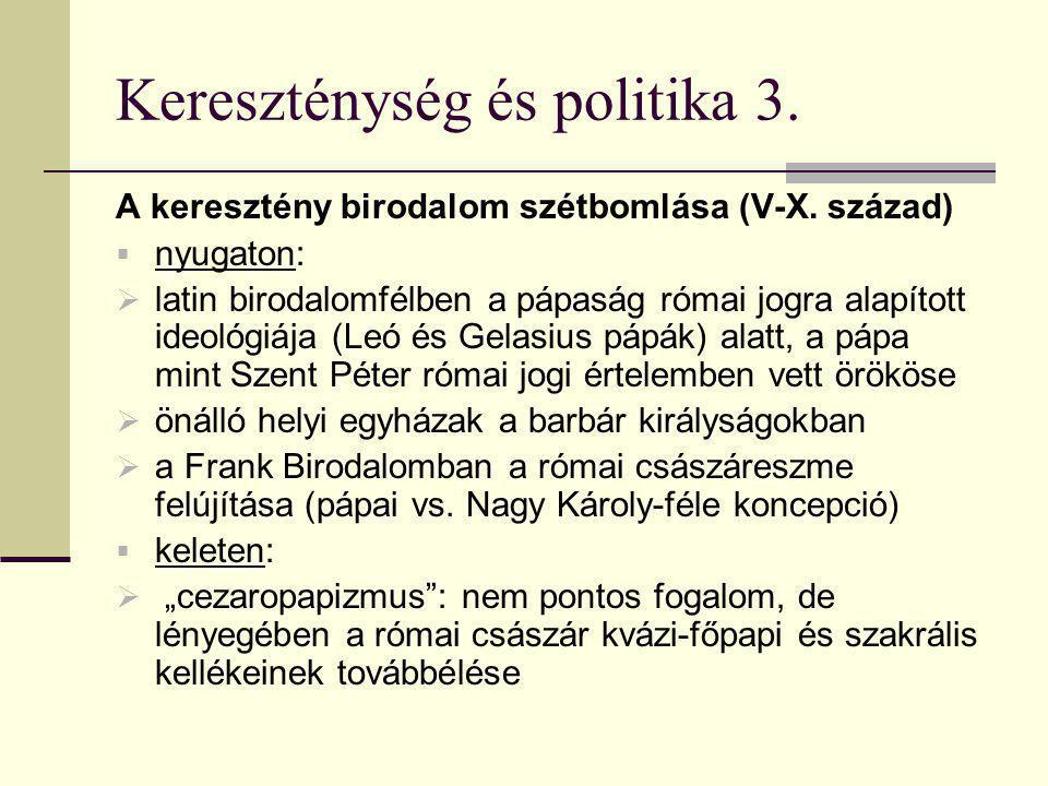 Kereszténység és politika 3. A keresztény birodalom szétbomlása (V-X. század)  nyugaton:  latin birodalomfélben a pápaság római jogra alapított ideo