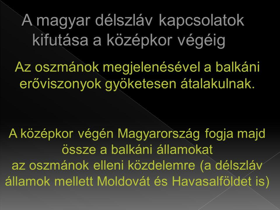 Az oszmánok megjelenésével a balkáni erőviszonyok gyöketesen átalakulnak.