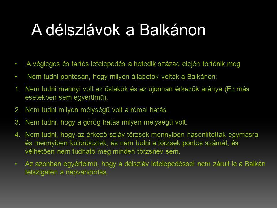 • A végleges és tartós letelepedés a hetedik század elején történik meg • Nem tudni pontosan, hogy milyen állapotok voltak a Balkánon: 1.Nem tudni mennyi volt az őslakók és az újonnan érkezők aránya (Ez más esetekben sem egyértlmű).