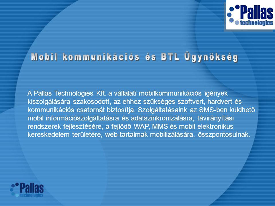  - vállalati mobilkommunikáció  - egyedi BTL kommunikációs megoldások SMS postás SMS promóció DM SMS kampány MMS kampány SMS hűségprogram SMS kapu Kapcsolódó szolgáltatások: Call - center Sorsolás Statisztika készítés Micro-site Promóciós weboldal Tekintse meg weboldalunkat a www.pallas.co.hu címen