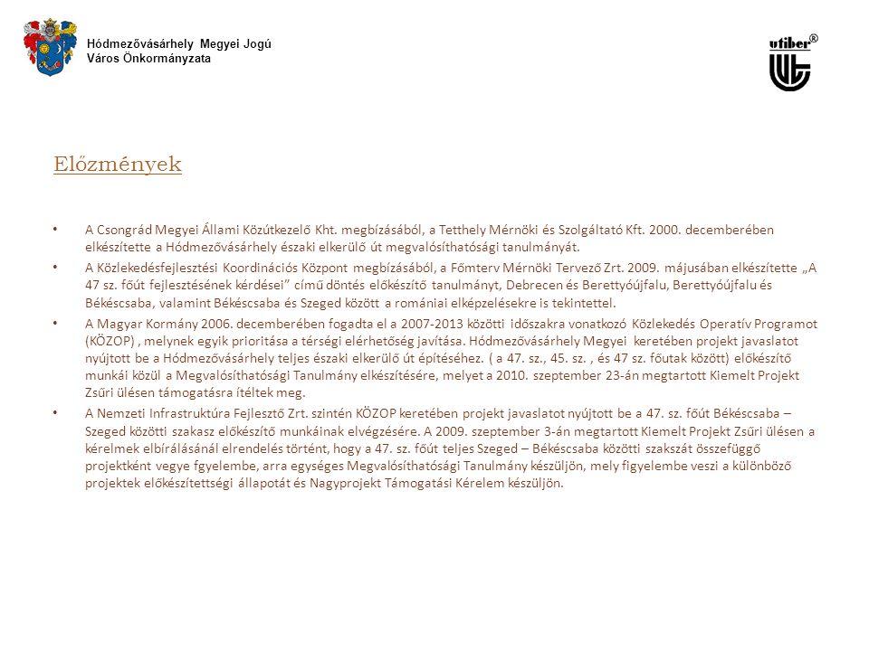 Előzmények • A Csongrád Megyei Állami Közútkezelő Kht. megbízásából, a Tetthely Mérnöki és Szolgáltató Kft. 2000. decemberében elkészítette a Hódmezőv