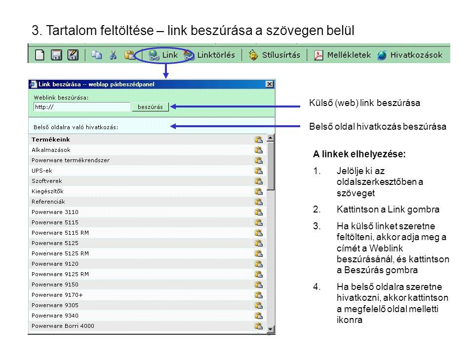 3. Tartalom feltöltése – link beszúrása a szövegen belül Külső (web) link beszúrása Belső oldal hivatkozás beszúrása A linkek elhelyezése: 1.Jelölje k