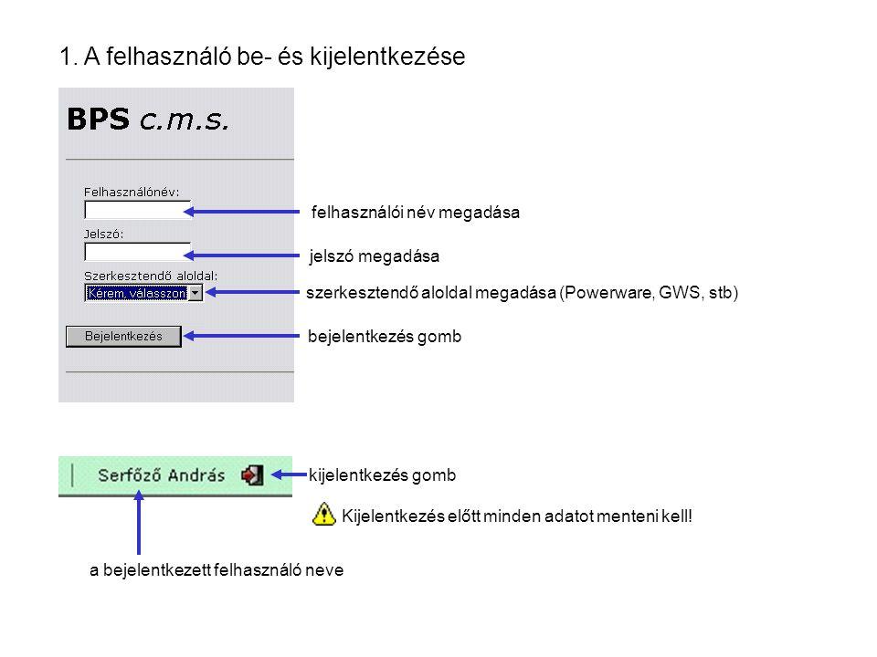 1. A felhasználó be- és kijelentkezése a bejelentkezett felhasználó neve kijelentkezés gomb Kijelentkezés előtt minden adatot menteni kell! felhasznál