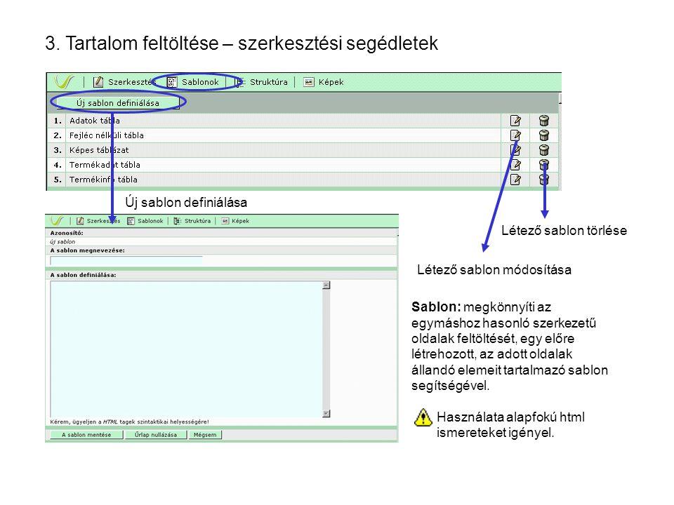 3. Tartalom feltöltése – szerkesztési segédletek Sablon: megkönnyíti az egymáshoz hasonló szerkezetű oldalak feltöltését, egy előre létrehozott, az ad
