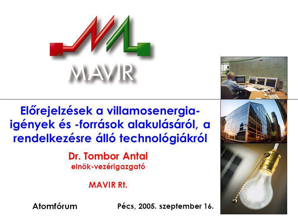 1 Előrejelzések a villamosenergia- igények és -források alakulásáról, a rendelkezésre álló technológiákról Dr. Tombor Antal elnök-vezérigazgató MAVIR