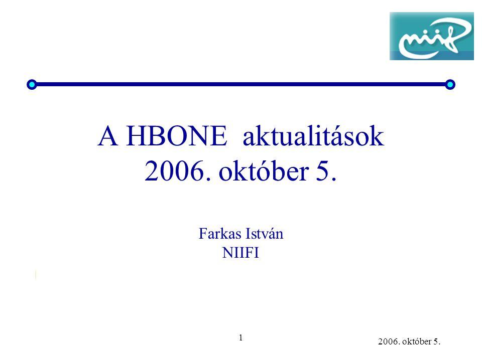 1 2006. október 5. A HBONE aktualitások 2006. október 5. Farkas István NIIFI