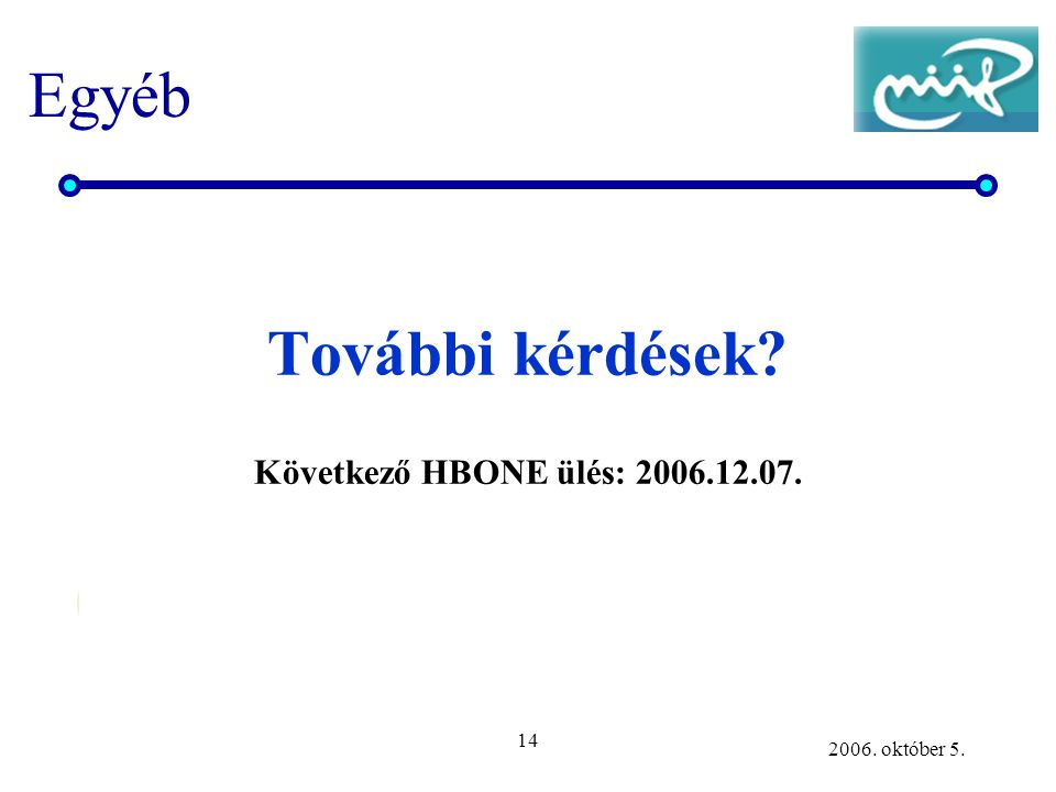 14 2006. október 5. Egyéb További kérdések? Következő HBONE ülés: 2006.12.07.