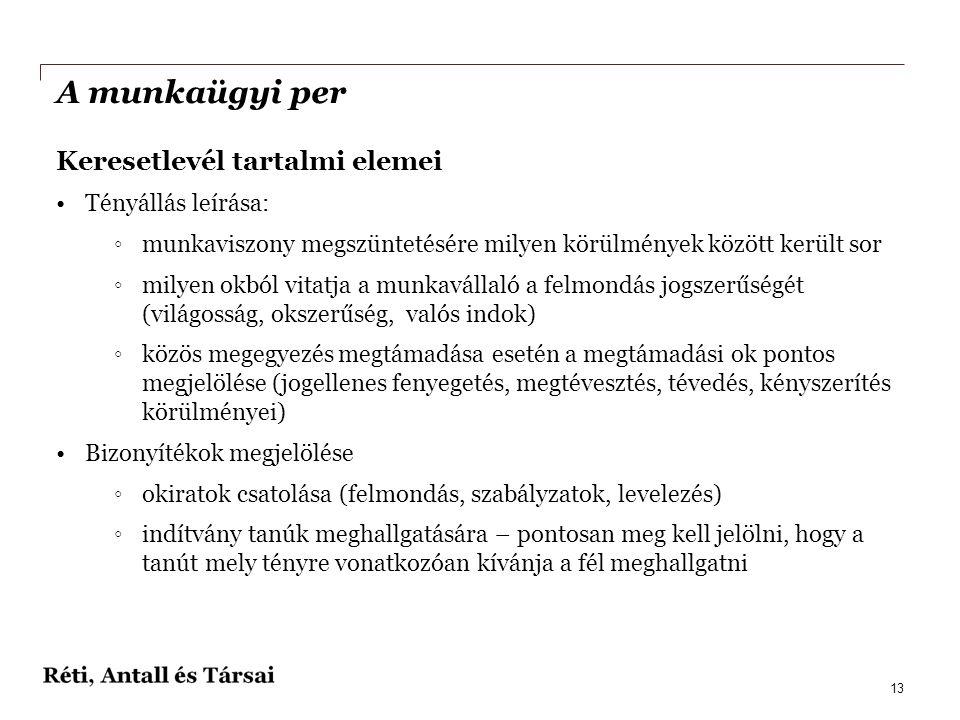 A munkaügyi per Keresetlevél tartalmi elemei •Tényállás leírása: ◦munkaviszony megszüntetésére milyen körülmények között került sor ◦milyen okból vita