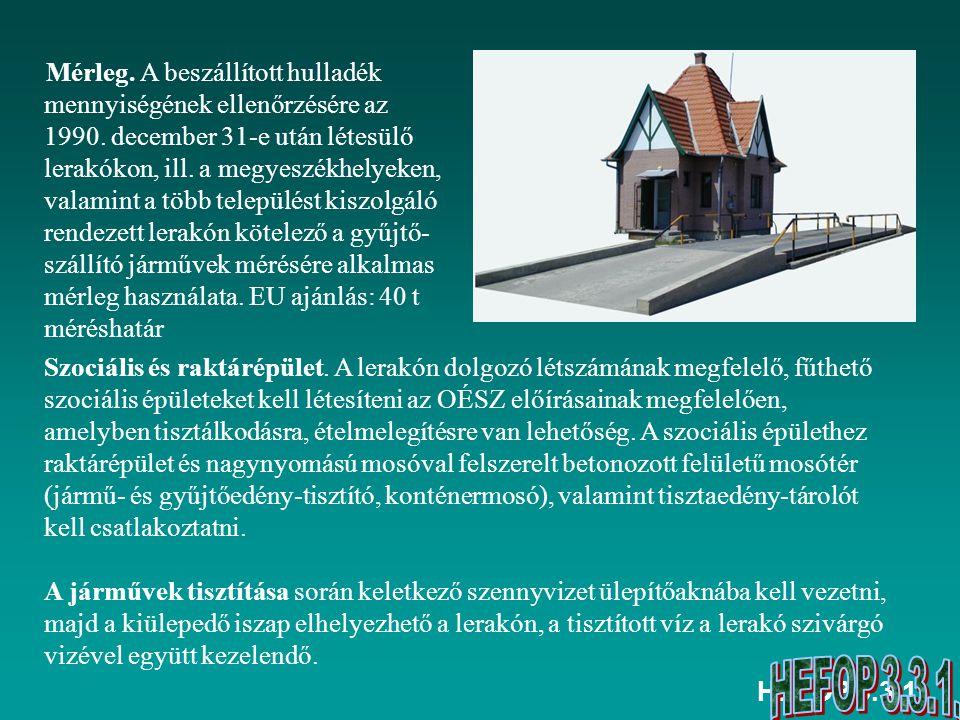 HEFOP 3.3.1. Szociális és raktárépület. A lerakón dolgozó létszámának megfelelő, fűthető szociális épületeket kell létesíteni az OÉSZ előírásainak meg