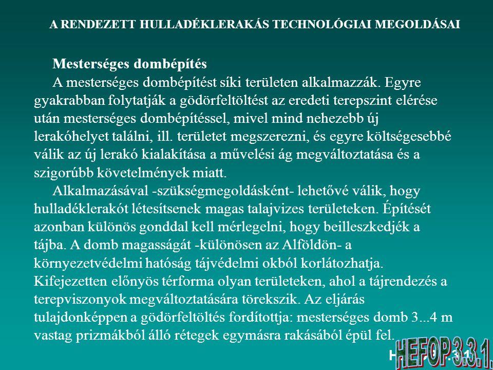 HEFOP 3.3.1. A RENDEZETT HULLADÉKLERAKÁS TECHNOLÓGIAI MEGOLDÁSAI Mesterséges dombépítés A mesterséges dombépítést síki területen alkalmazzák. Egyre gy