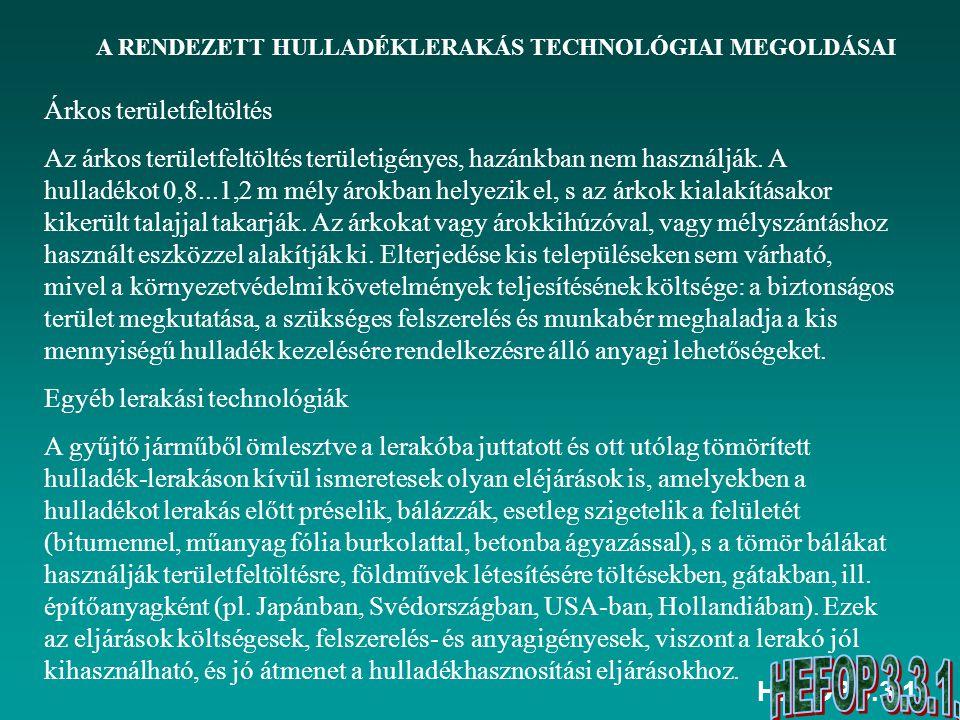 HEFOP 3.3.1. A RENDEZETT HULLADÉKLERAKÁS TECHNOLÓGIAI MEGOLDÁSAI Árkos területfeltöltés Az árkos területfeltöltés területigényes, hazánkban nem haszná