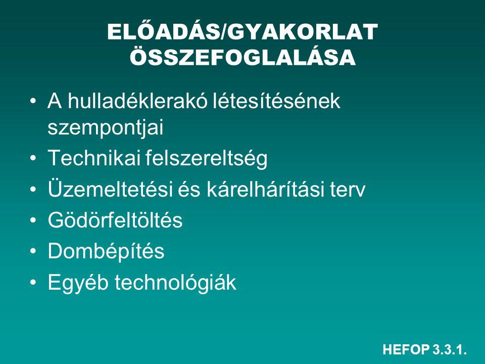 ELŐADÁS/GYAKORLAT ÖSSZEFOGLALÁSA •A hulladéklerakó létesítésének szempontjai •Technikai felszereltség •Üzemeltetési és kárelhárítási terv •Gödörfeltöl