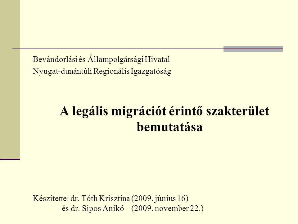 Bevándorlási és Állampolgársági Hivatal Nyugat-dunántúli Regionális Igazgatóság A legális migrációt érintő szakterület bemutatása Készítette: dr. Tóth