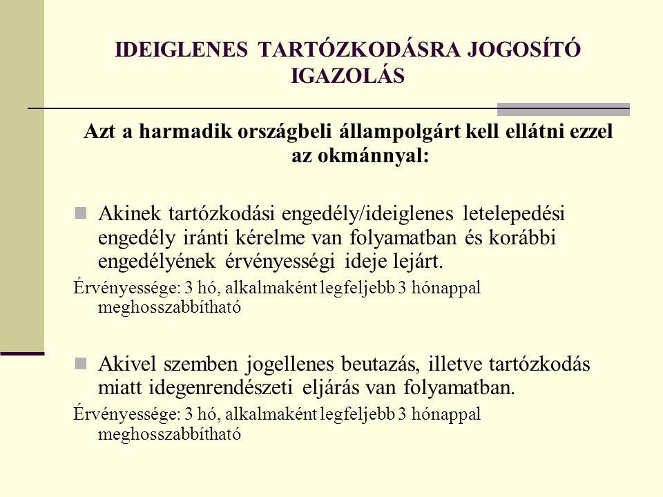 IDEIGLENES TARTÓZKODÁSRA JOGOSÍTÓ IGAZOLÁS Azt a harmadik országbeli állampolgárt kell ellátni ezzel az okmánnyal:  Akinek tartózkodási engedély/idei