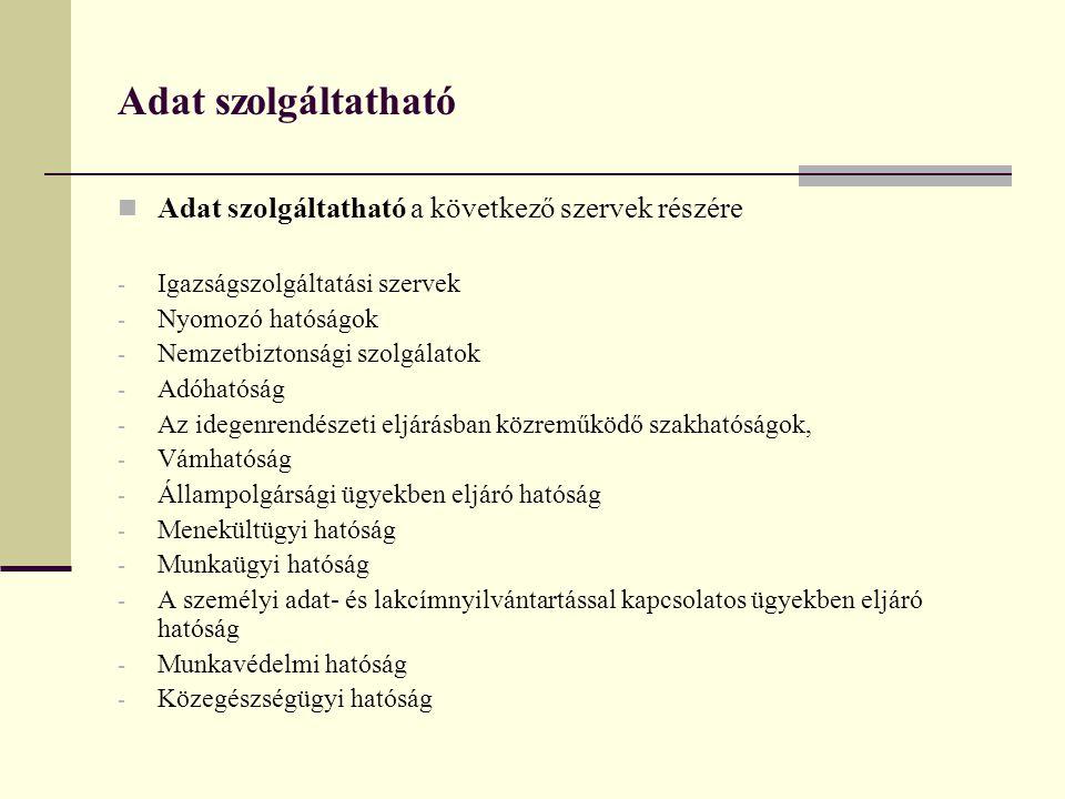 Adat szolgáltatható  Adat szolgáltatható a következő szervek részére - Igazságszolgáltatási szervek - Nyomozó hatóságok - Nemzetbiztonsági szolgálato