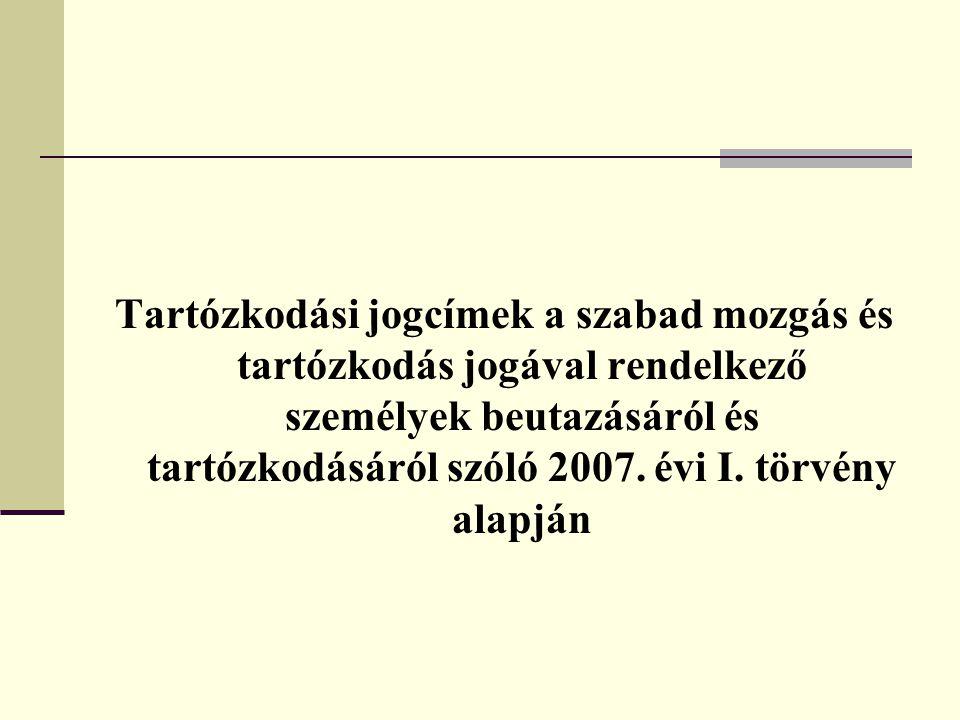 Tartózkodási jogcímek a szabad mozgás és tartózkodás jogával rendelkező személyek beutazásáról és tartózkodásáról szóló 2007. évi I. törvény alapján