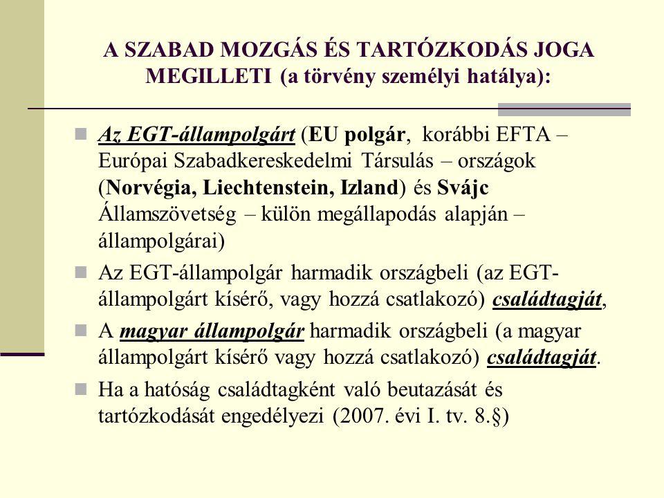 A SZABAD MOZGÁS ÉS TARTÓZKODÁS JOGA MEGILLETI (a törvény személyi hatálya):  Az EGT-állampolgárt (EU polgár, korábbi EFTA – Európai Szabadkereskedelm
