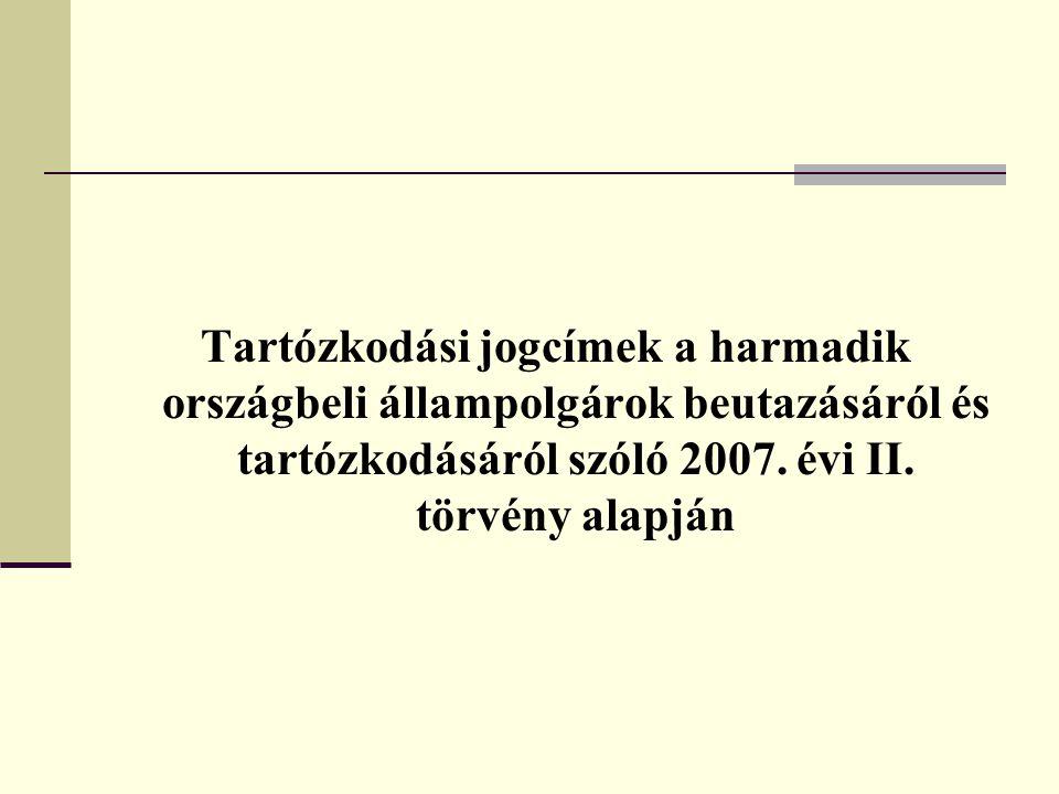 Tartózkodási jogcímek a harmadik országbeli állampolgárok beutazásáról és tartózkodásáról szóló 2007. évi II. törvény alapján
