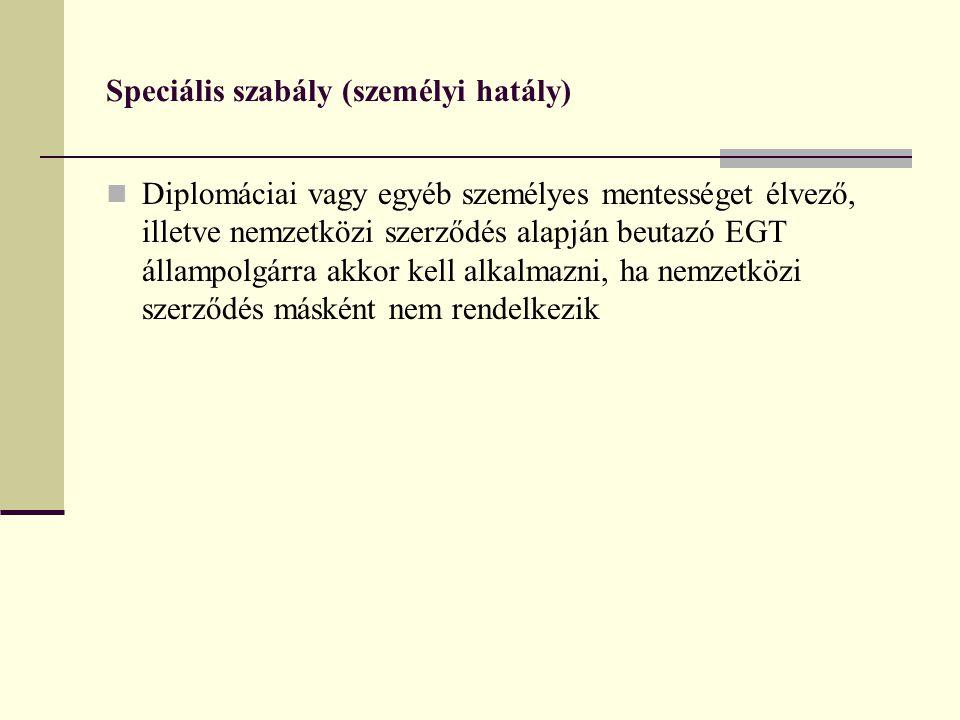 Speciális szabály (személyi hatály)  Diplomáciai vagy egyéb személyes mentességet élvező, illetve nemzetközi szerződés alapján beutazó EGT állampolgá