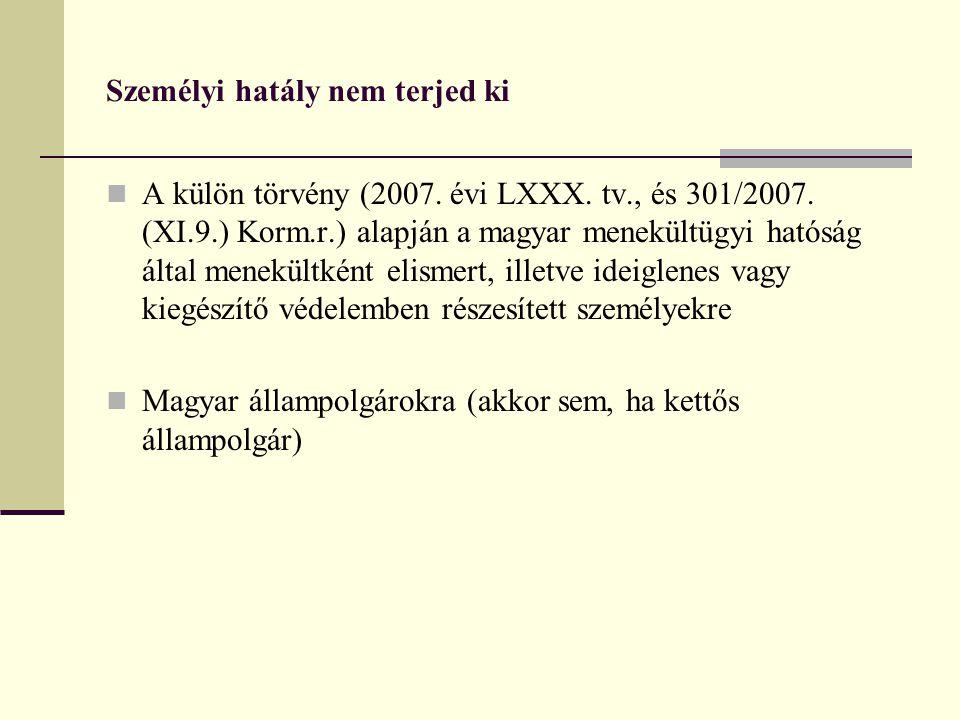 Személyi hatály nem terjed ki  A külön törvény (2007. évi LXXX. tv., és 301/2007. (XI.9.) Korm.r.) alapján a magyar menekültügyi hatóság által menekü