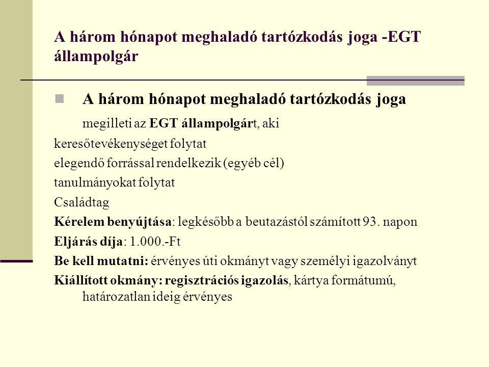 A három hónapot meghaladó tartózkodás joga -EGT állampolgár  A három hónapot meghaladó tartózkodás joga megilleti az EGT állampolgárt, aki keresőtevé