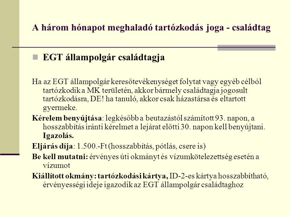 A három hónapot meghaladó tartózkodás joga - családtag  EGT állampolgár családtagja Ha az EGT állampolgár keresőtevékenységet folytat vagy egyéb célb