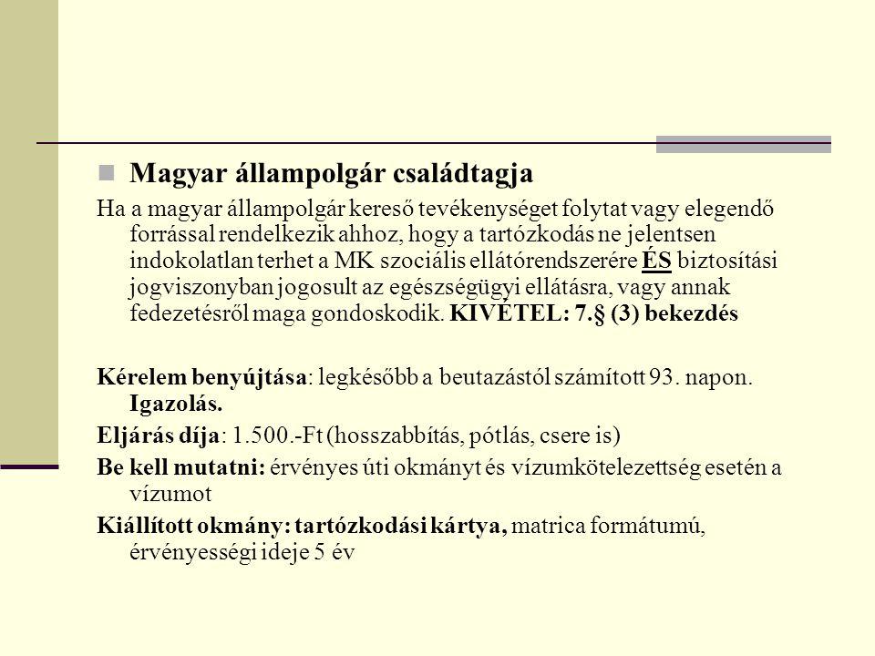  Magyar állampolgár családtagja Ha a magyar állampolgár kereső tevékenységet folytat vagy elegendő forrással rendelkezik ahhoz, hogy a tartózkodás ne